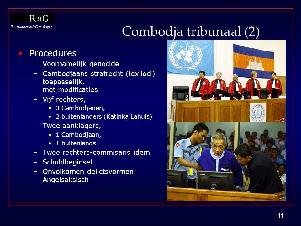 Rijksuniversiteit Groningen 11 Combodja tribunaal (2) •Procedures –Voornamelijk genocide –Cambodjaans strafrecht (lex loci) toepasselijk, met modifica