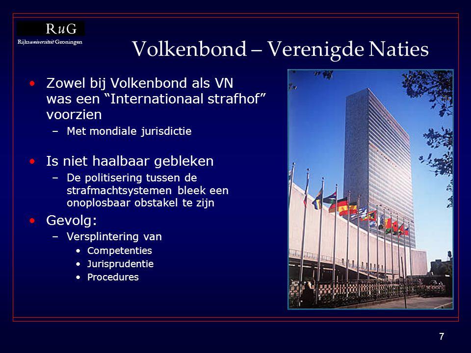 """Rijksuniversiteit Groningen 7 Volkenbond – Verenigde Naties •Zowel bij Volkenbond als VN was een """"Internationaal strafhof"""" voorzien –Met mondiale juri"""