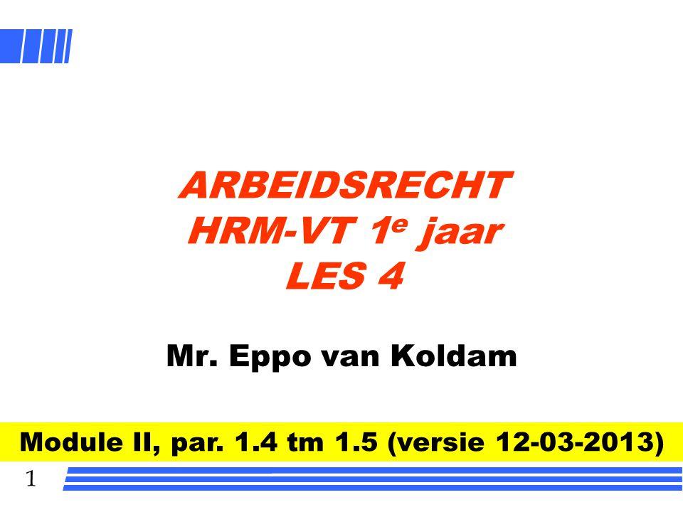 1 ARBEIDSRECHT HRM-VT 1 e jaar LES 4 Mr. Eppo van Koldam Module II, par. 1.4 tm 1.5 (versie 12-03-2013)