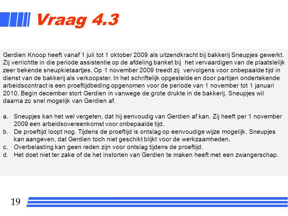19 Gerdien Knoop heeft vanaf 1 juli tot 1 oktober 2009 als uitzendkracht bij bakkerij Sneupjes gewerkt. Zij verrichtte in die periode assistentie op d