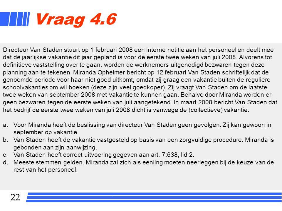 22 Vraag 4.6 Directeur Van Staden stuurt op 1 februari 2008 een interne notitie aan het personeel en deelt mee dat de jaarlijkse vakantie dit jaar gep