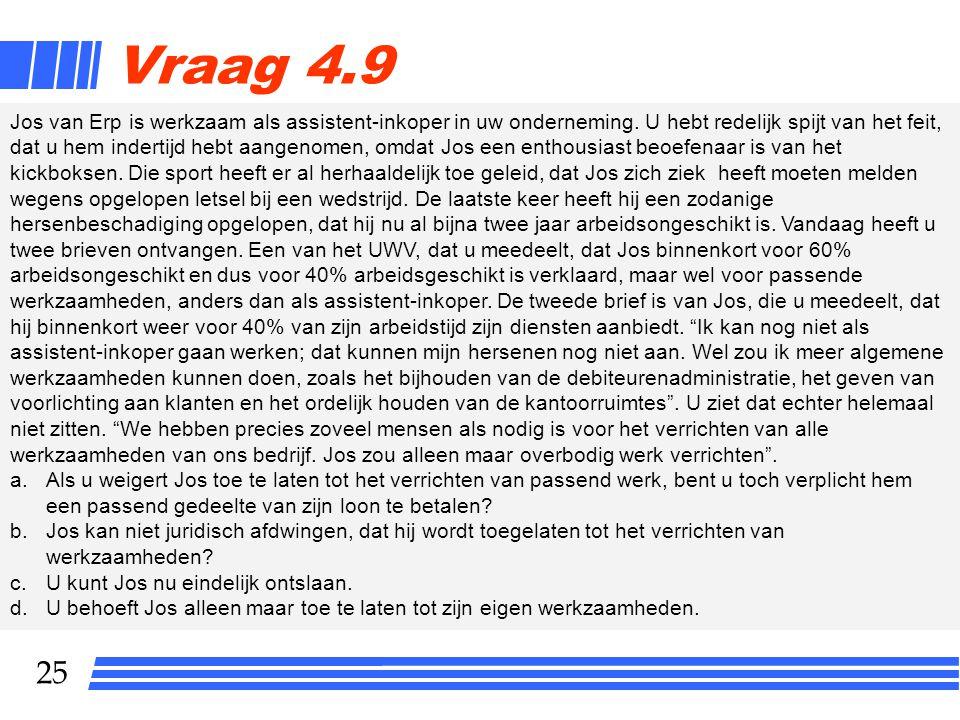 25 Vraag 4.9 Jos van Erp is werkzaam als assistent-inkoper in uw onderneming. U hebt redelijk spijt van het feit, dat u hem indertijd hebt aangenomen,