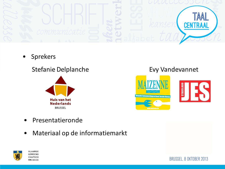 •Presentatieronde •Materiaal op de informatiemarkt •Sprekers Stefanie Delplanche Evy Vandevannet