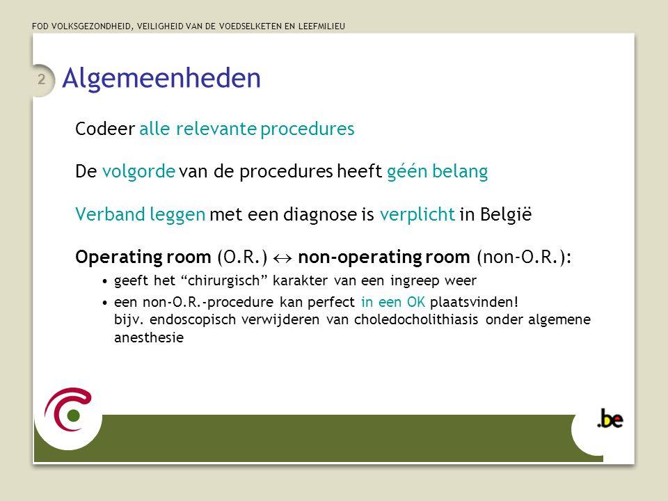 FOD VOLKSGEZONDHEID, VEILIGHEID VAN DE VOEDSELKETEN EN LEEFMILIEU 13 Geconverteerde ingrepen Procedure endoscopisch gestart MAAR … geconverteerd naar open ( klassieke ) chirurgie om welke reden ook:  codeer de initiële pathologie als (hoofd)diagnose  codeer ENKEL de open procedure  voeg toe als nevendiagnose: •V64.41: laparoscopie naar laparotomie •V64.42: thoracoscopie naar thoracotomie •V64.43: artroscopie naar artrotomie