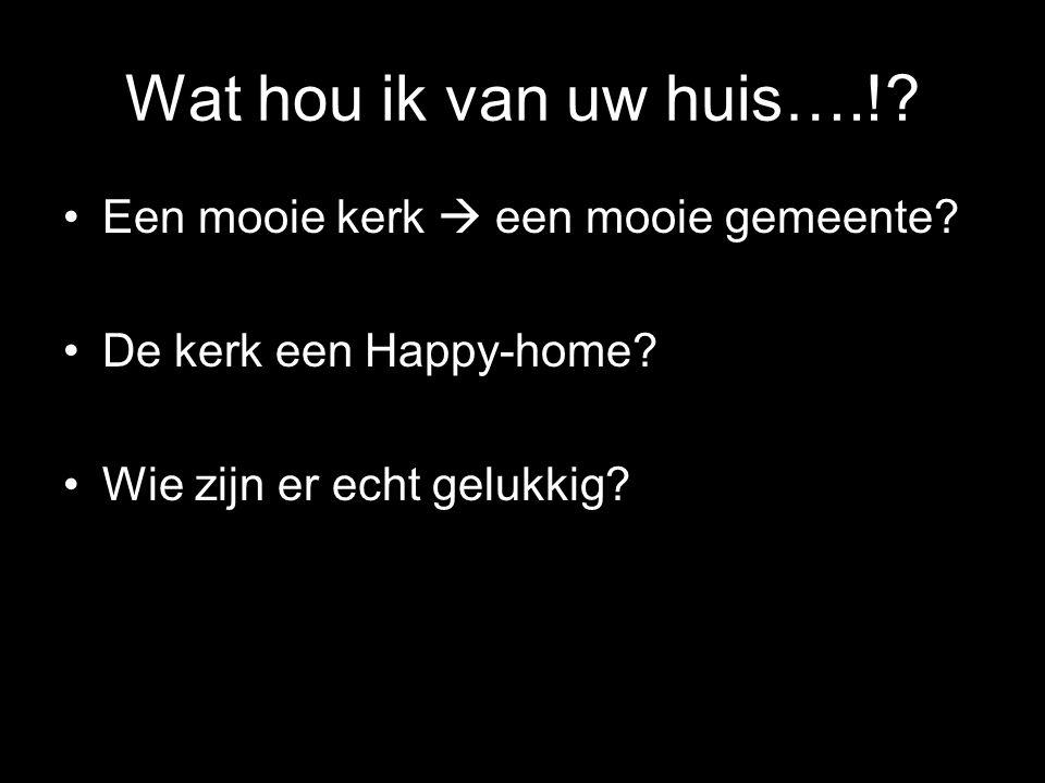 Wat hou ik van uw huis….!? •Een mooie kerk  een mooie gemeente? •De kerk een Happy-home? •Wie zijn er echt gelukkig?