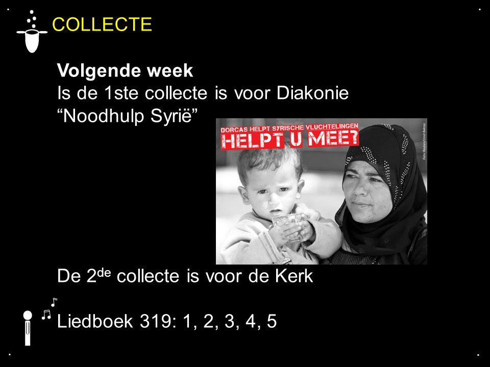 """COLLECTE Volgende week Is de 1ste collecte is voor Diakonie """"Noodhulp Syrië"""" De 2 de collecte is voor de Kerk Liedboek 319: 1, 2, 3, 4, 5...."""