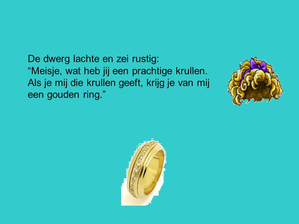 """De dwerg lachte en zei rustig: """"Meisje, wat heb jij een prachtige krullen. Als je mij die krullen geeft, krijg je van mij een gouden ring."""""""