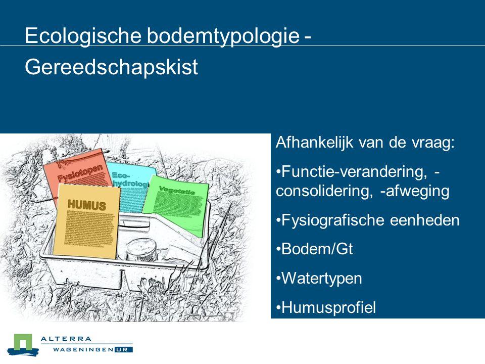 Ecologische bodemtypologie - Gereedschapskist Afhankelijk van de vraag: •Functie-verandering, - consolidering, -afweging •Fysiografische eenheden •Bod
