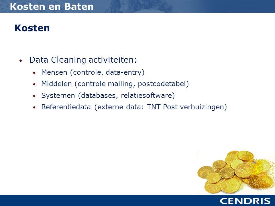 Kosten • Data Cleaning activiteiten: • Mensen (controle, data-entry) • Middelen (controle mailing, postcodetabel) • Systemen (databases, relatiesoftware) • Referentiedata (externe data: TNT Post verhuizingen) Kosten en Baten