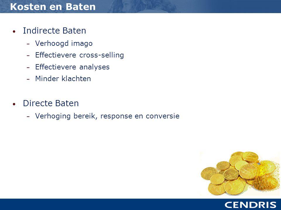• Indirecte Baten – Verhoogd imago – Effectievere cross-selling – Effectievere analyses – Minder klachten • Directe Baten – Verhoging bereik, response en conversie Kosten en Baten