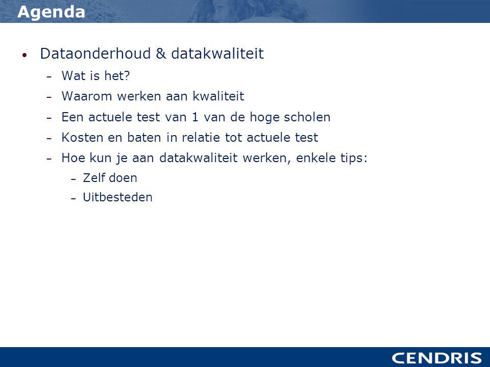 Agenda • Dataonderhoud & datakwaliteit – Wat is het? – Waarom werken aan kwaliteit – Een actuele test van 1 van de hoge scholen – Kosten en baten in r