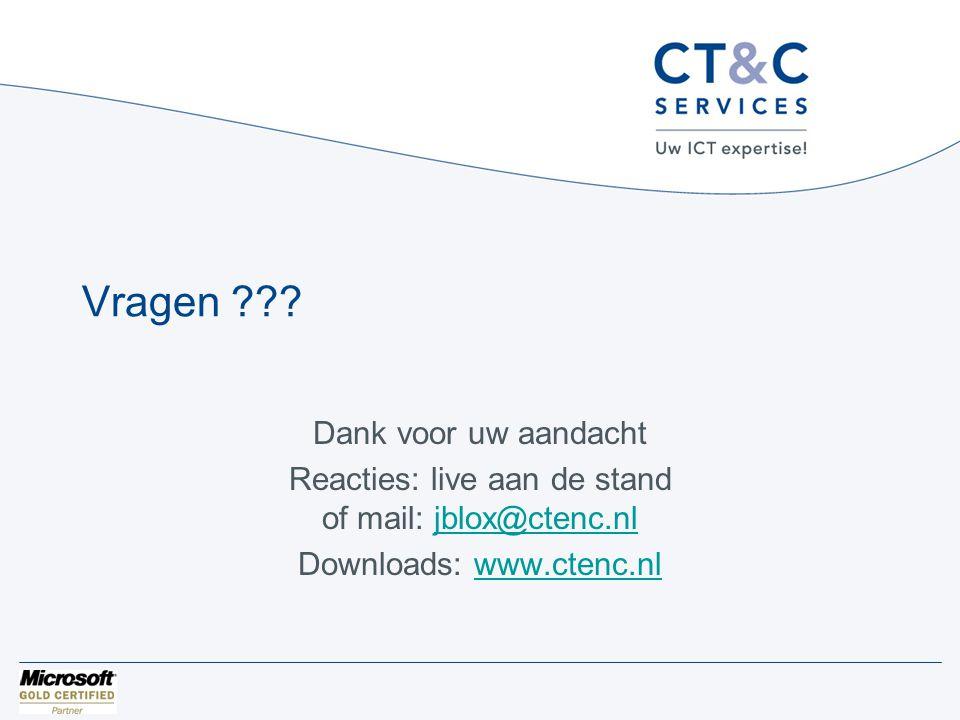 Vragen ??? Dank voor uw aandacht Reacties: live aan de stand of mail: jblox@ctenc.nljblox@ctenc.nl Downloads: www.ctenc.nlwww.ctenc.nl