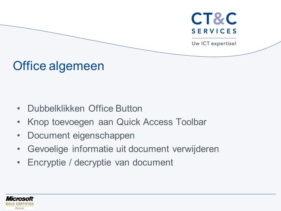Office algemeen •Dubbelklikken Office Button •Knop toevoegen aan Quick Access Toolbar •Document eigenschappen •Gevoelige informatie uit document verwi