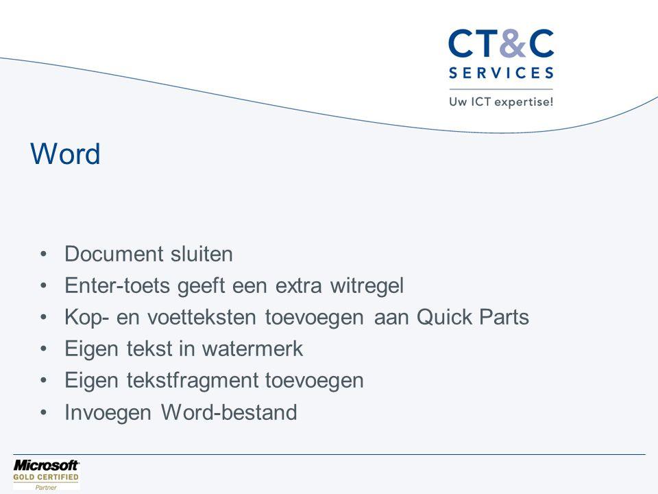 Word •Document sluiten •Enter-toets geeft een extra witregel •Kop- en voetteksten toevoegen aan Quick Parts •Eigen tekst in watermerk •Eigen tekstfragment toevoegen •Invoegen Word-bestand