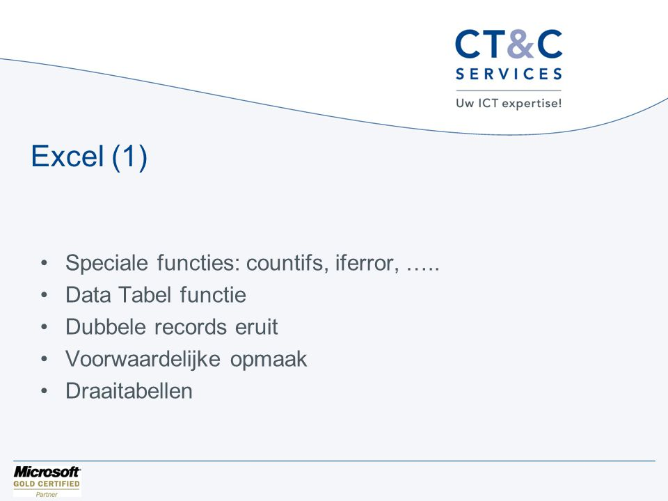 Excel (1) •Speciale functies: countifs, iferror, ….. •Data Tabel functie •Dubbele records eruit •Voorwaardelijke opmaak •Draaitabellen