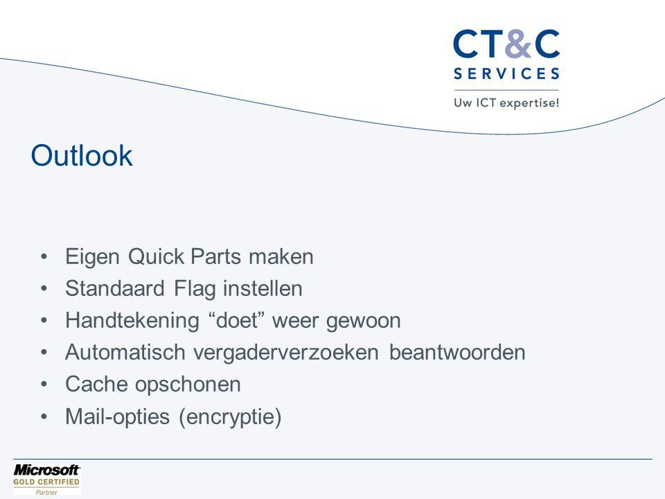 Outlook •Eigen Quick Parts maken •Standaard Flag instellen •Handtekening doet weer gewoon •Automatisch vergaderverzoeken beantwoorden •Cache opschonen •Mail-opties (encryptie)