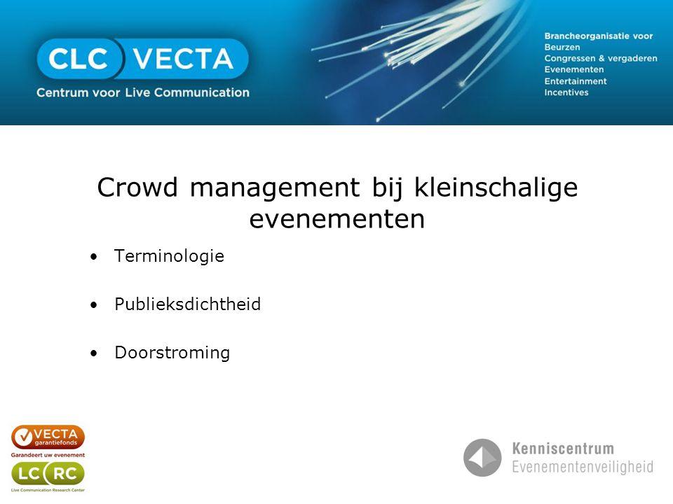 Crowd management bij kleinschalige evenementen •Terminologie •Publieksdichtheid •Doorstroming