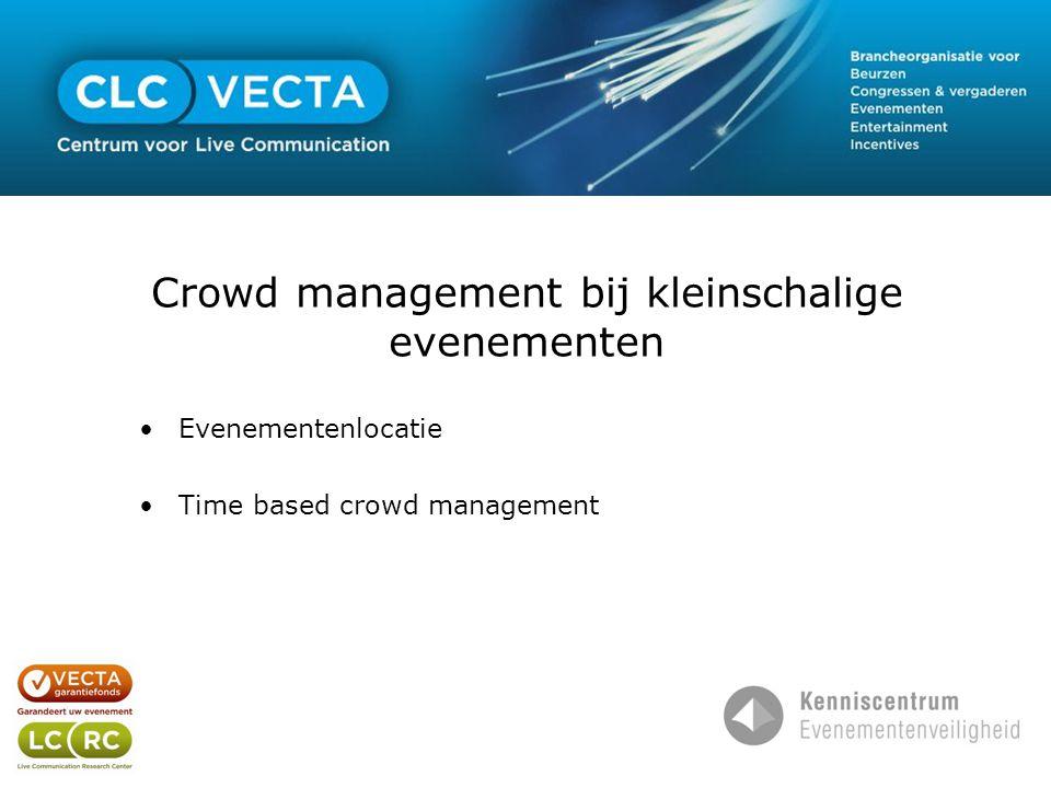 •Evenementenlocatie •Time based crowd management Crowd management bij kleinschalige evenementen