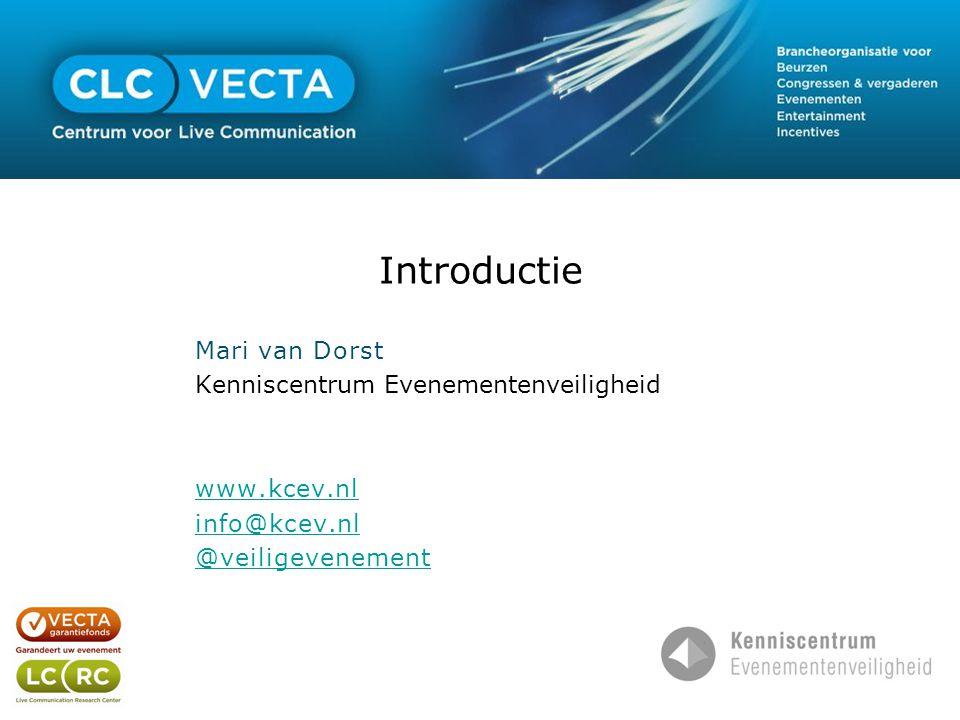 Introductie Mari van Dorst Kenniscentrum Evenementenveiligheid www.kcev.nl info@kcev.nl @veiligevenement