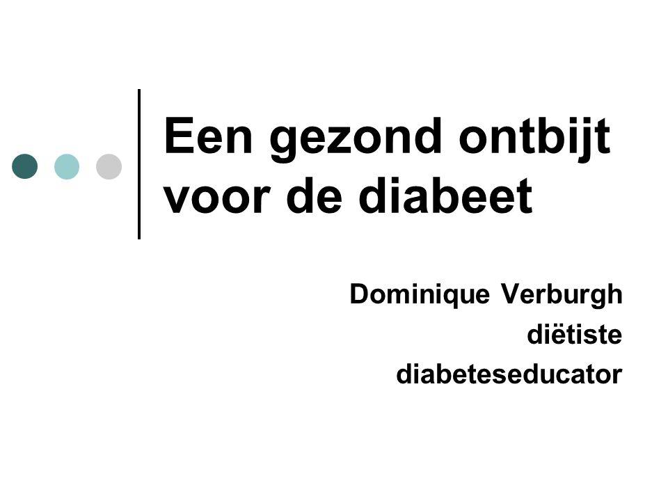 Een gezond ontbijt voor de diabeet Dominique Verburgh diëtiste diabeteseducator