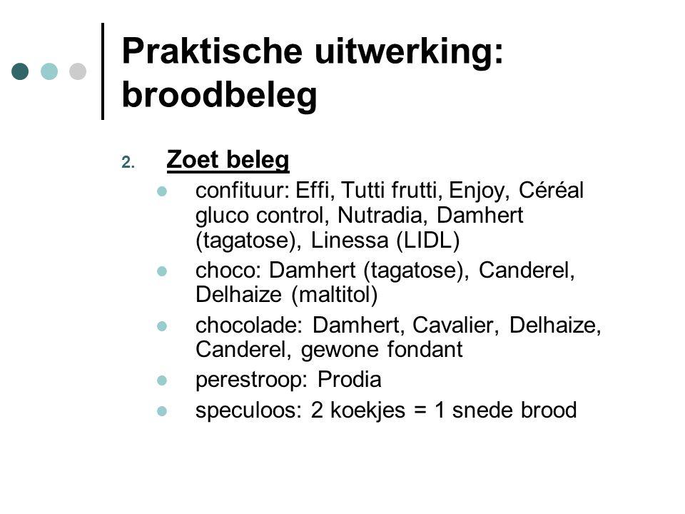 Praktische uitwerking: broodbeleg 2. Zoet beleg  confituur: Effi, Tutti frutti, Enjoy, Céréal gluco control, Nutradia, Damhert (tagatose), Linessa (L
