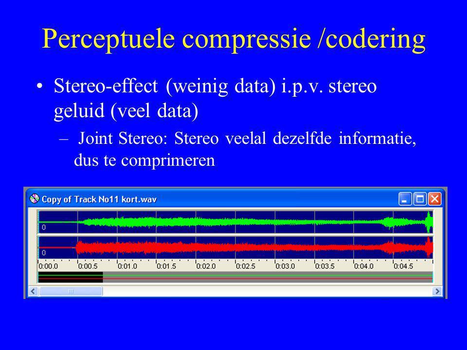 Perceptuele compressie /codering •Stereo-effect (weinig data) i.p.v.