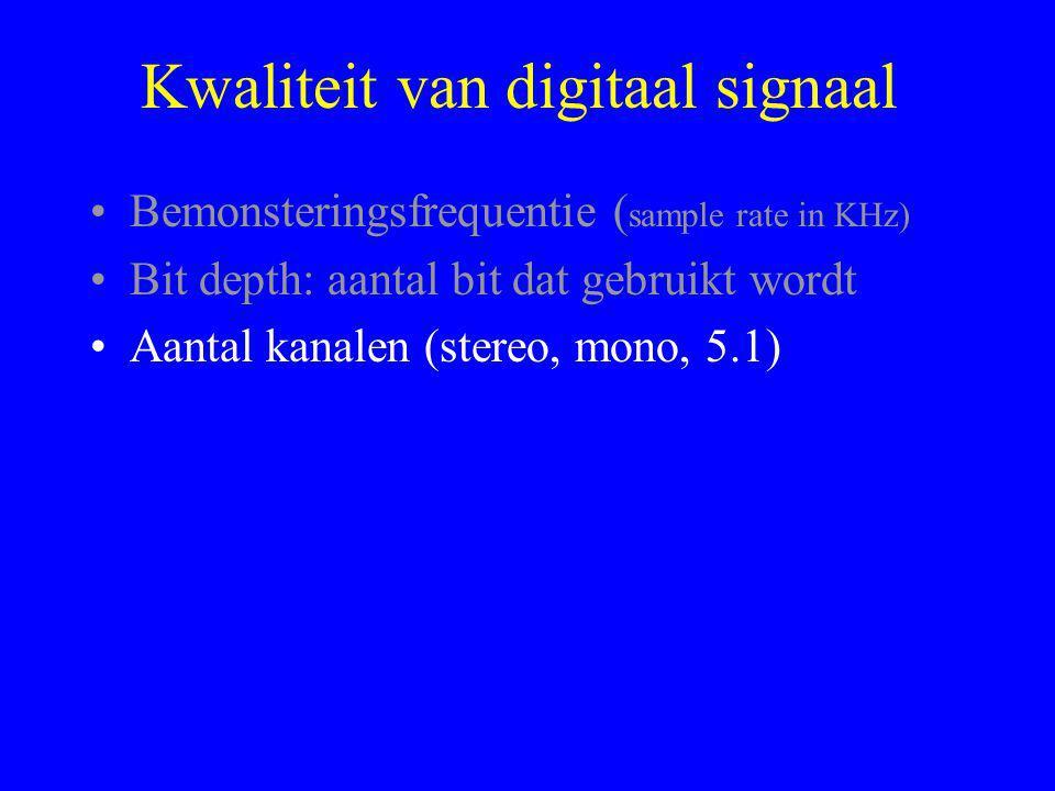Kwaliteit van digitaal signaal •Bemonsteringsfrequentie ( sample rate in KHz) •Bit depth: aantal bit dat gebruikt wordt •Aantal kanalen (stereo, mono, 5.1)