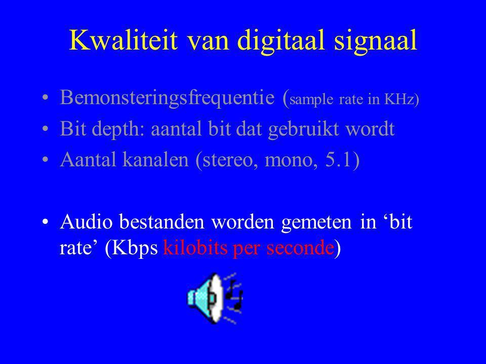 Kwaliteit van digitaal signaal •Bemonsteringsfrequentie ( sample rate in KHz) •Bit depth: aantal bit dat gebruikt wordt •Aantal kanalen (stereo, mono, 5.1) •Audio bestanden worden gemeten in 'bit rate' (Kbps kilobits per seconde)