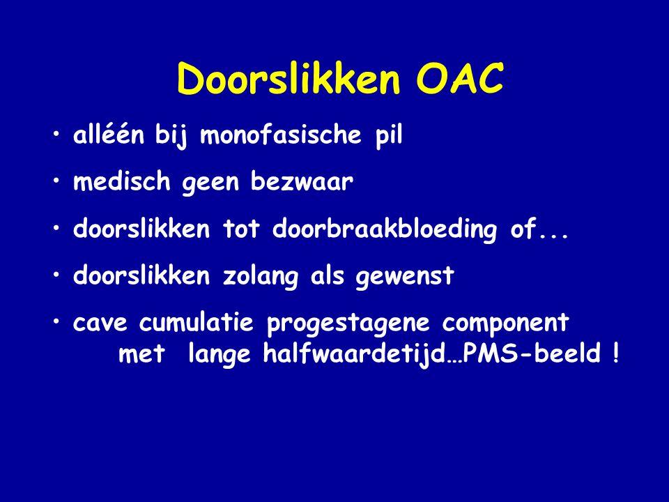 Doorslikken OAC • alléén bij monofasische pil • medisch geen bezwaar • doorslikken tot doorbraakbloeding of...