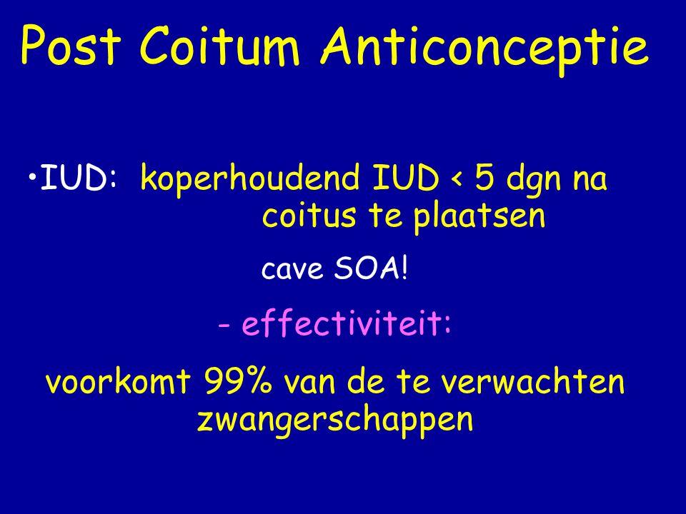 Post Coitum Anticonceptie •IUD: koperhoudend IUD < 5 dgn na coitus te plaatsen cave SOA.