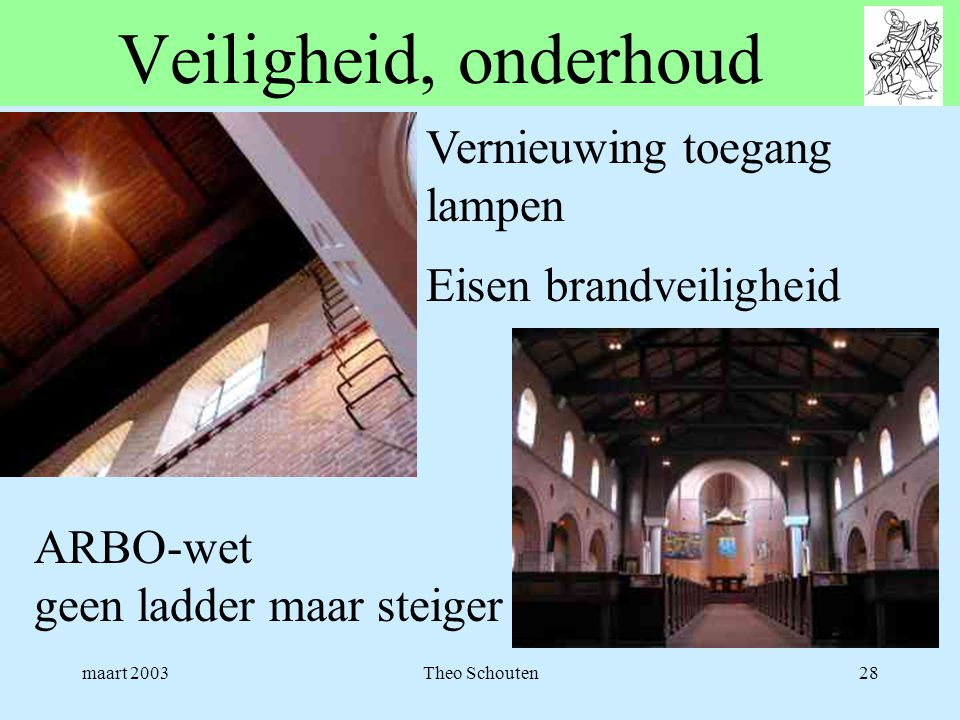 maart 2003Theo Schouten28 Veiligheid, onderhoud Vernieuwing toegang lampen Eisen brandveiligheid ARBO-wet geen ladder maar steiger