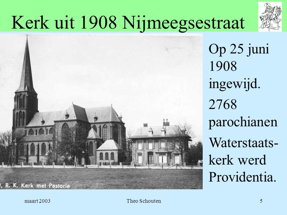 maart 2003Theo Schouten5 Kerk uit 1908 Nijmeegsestraat Op 25 juni 1908 ingewijd. 2768 parochianen Waterstaats- kerk werd Providentia.