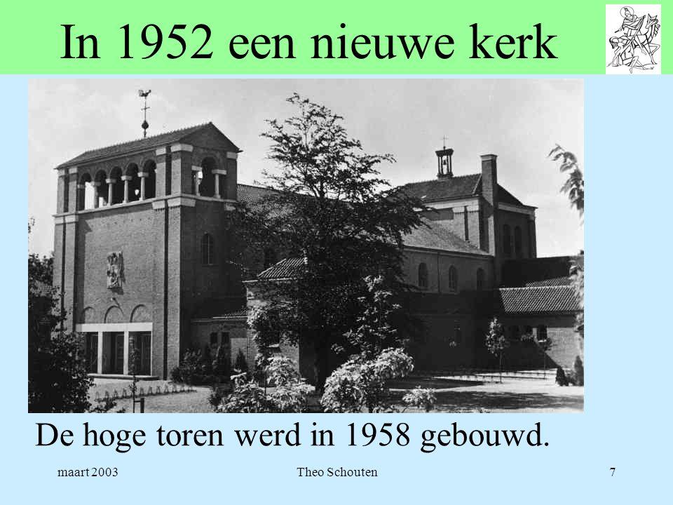 maart 2003Theo Schouten7 In 1952 een nieuwe kerk De hoge toren werd in 1958 gebouwd.