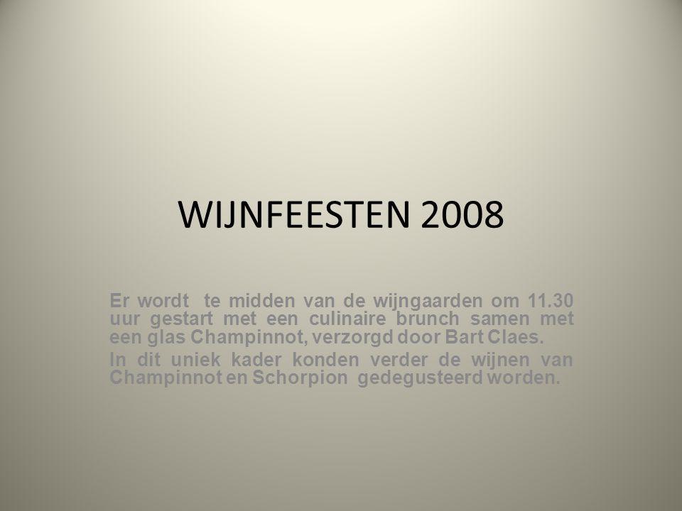 WIJNFEESTEN 2008 Er wordt te midden van de wijngaarden om 11.30 uur gestart met een culinaire brunch samen met een glas Champinnot, verzorgd door Bart Claes.