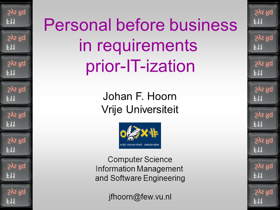 Personal before business in requirements prior-IT-ization Johan F. Hoorn Vrije Universiteit Computer Science Information Management and Software Engin