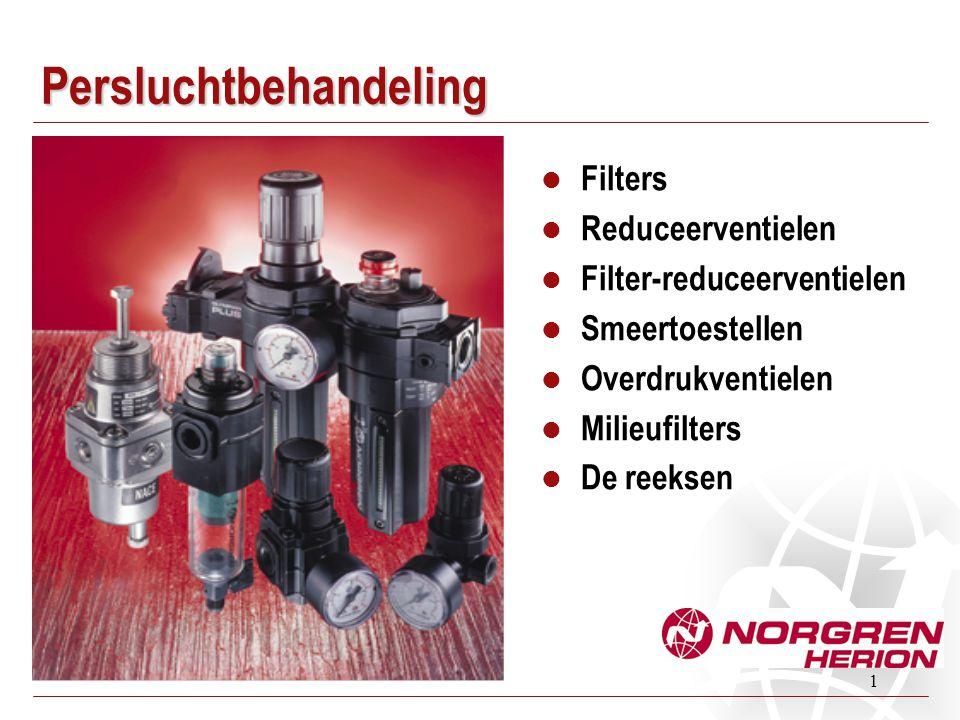 1 Persluchtbehandeling  Filters  Reduceerventielen  Filter-reduceerventielen  Smeertoestellen  Overdrukventielen  Milieufilters  De reeksen