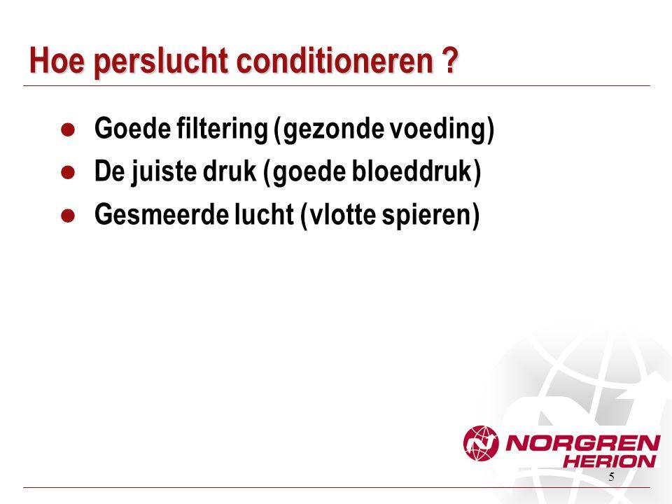 5 Hoe perslucht conditioneren ?  Goede filtering ( gezonde voeding )  De juiste druk ( goede bloeddruk )  Gesmeerde lucht ( vlotte spieren )
