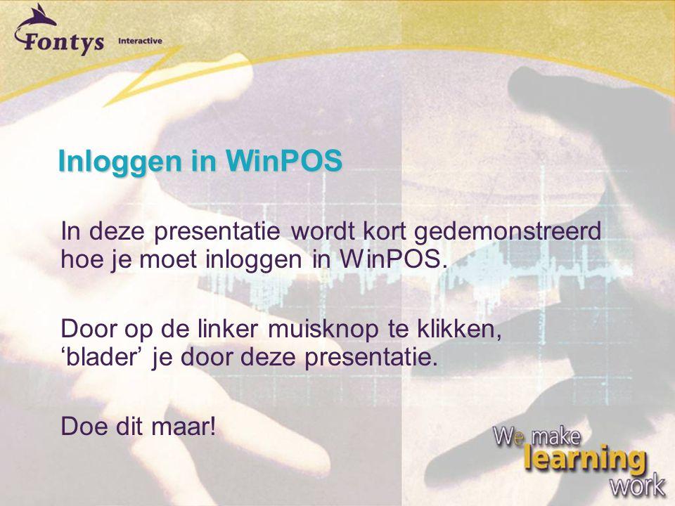 Inloggen in WinPOS  In deze presentatie wordt kort gedemonstreerd hoe je moet inloggen in WinPOS.  Door op de linker muisknop te klikken, 'blader' j