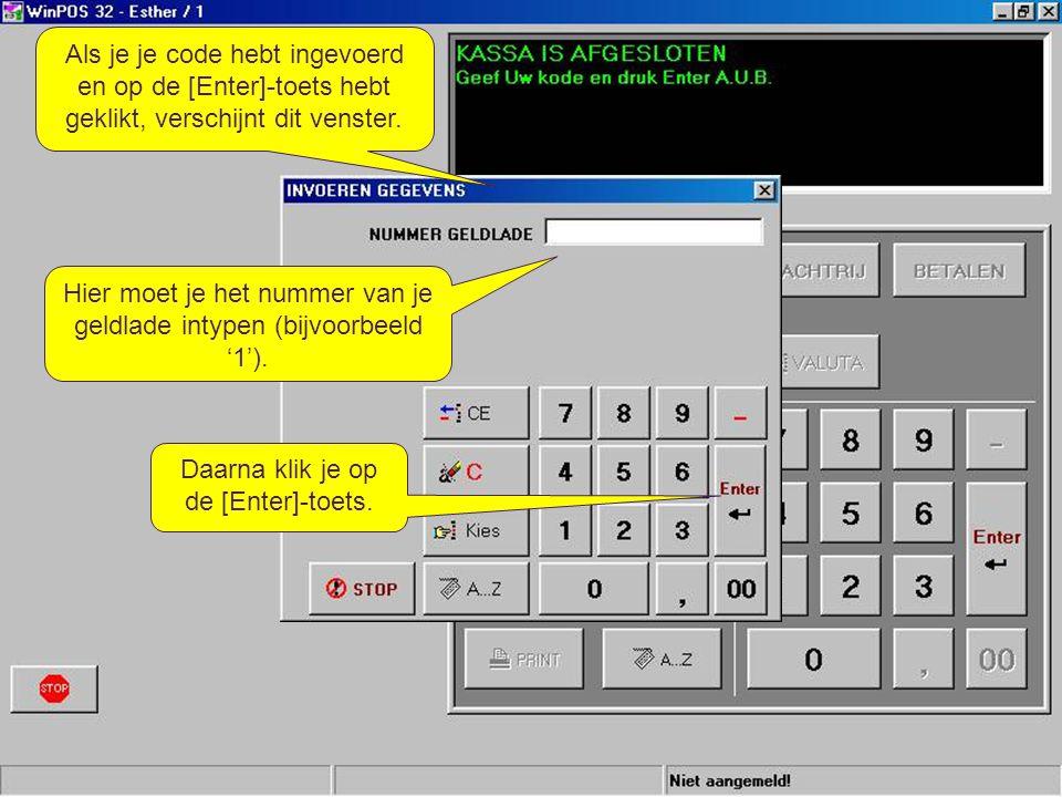 Geldlade Als je je code hebt ingevoerd en op de [Enter]-toets hebt geklikt, verschijnt dit venster. Hier moet je het nummer van je geldlade intypen (b