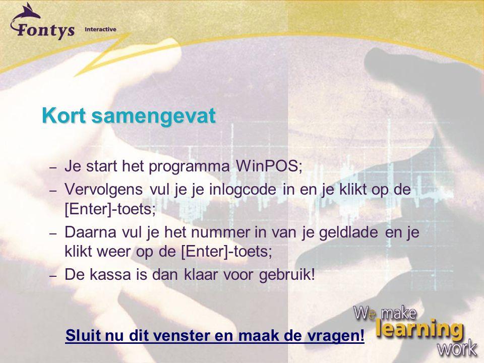 Kort samengevat – Je start het programma WinPOS; – Vervolgens vul je je inlogcode in en je klikt op de [Enter]-toets; – Daarna vul je het nummer in va
