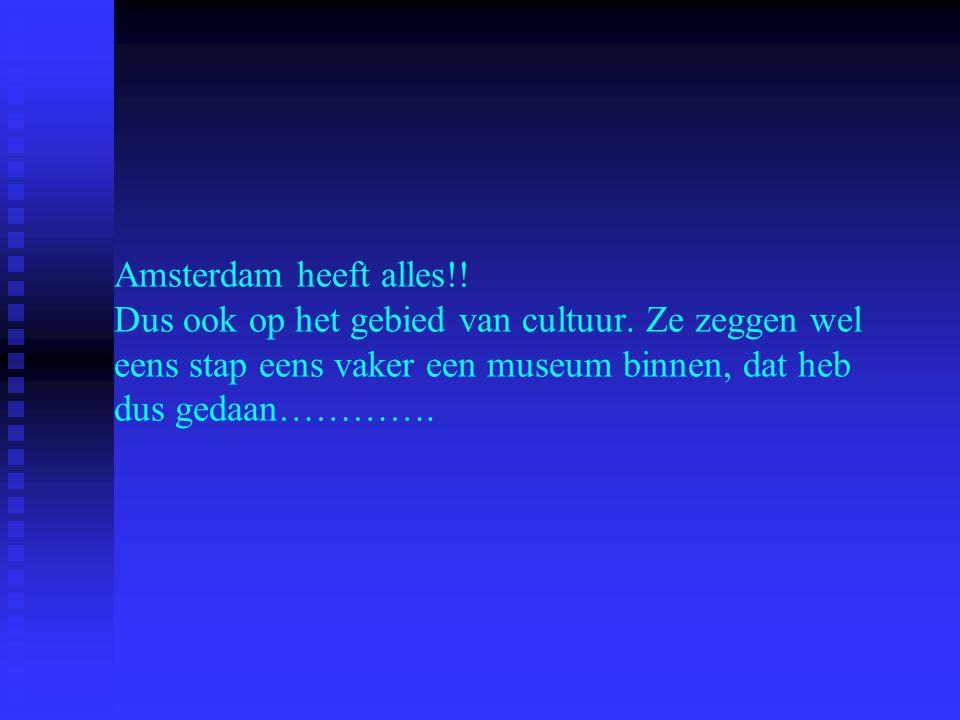 Amsterdam heeft alles!. Dus ook op het gebied van cultuur.