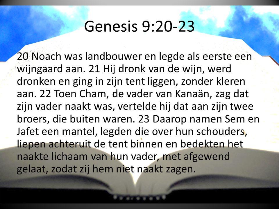 Genesis 9:20-23 20 Noach was landbouwer en legde als eerste een wijngaard aan.