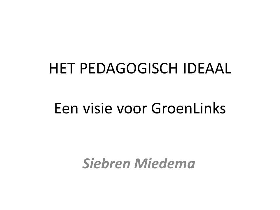 HET PEDAGOGISCH IDEAAL Een visie voor GroenLinks Siebren Miedema
