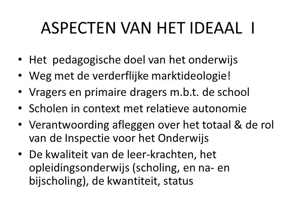 ASPECTEN VAN HET IDEAAL I • Het pedagogische doel van het onderwijs • Weg met de verderflijke marktideologie.