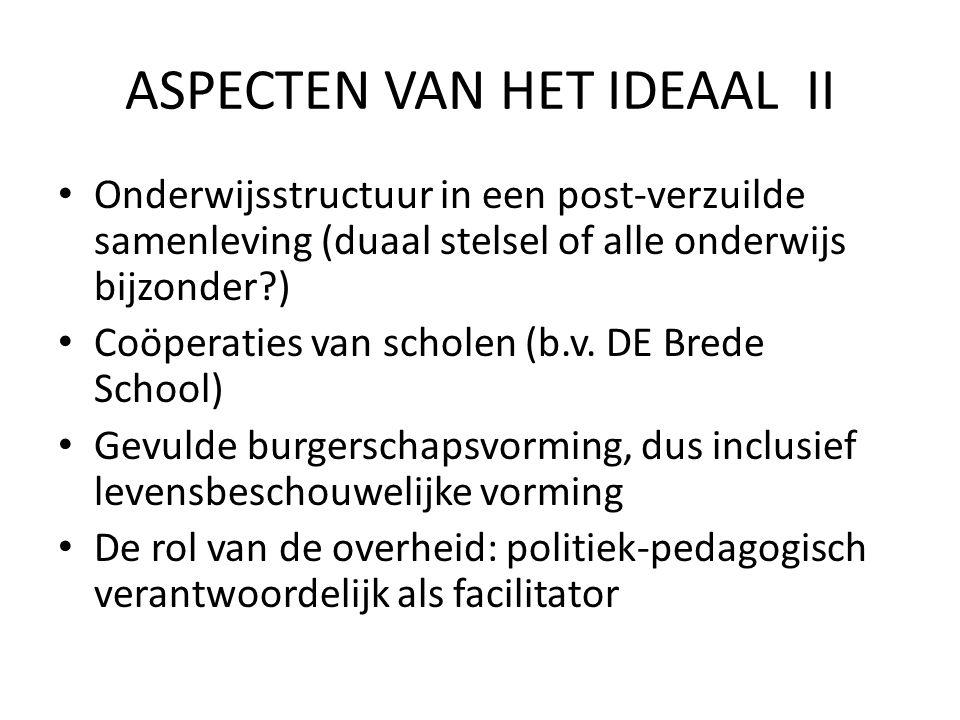 ASPECTEN VAN HET IDEAAL II • Onderwijsstructuur in een post-verzuilde samenleving (duaal stelsel of alle onderwijs bijzonder ) • Coöperaties van scholen (b.v.