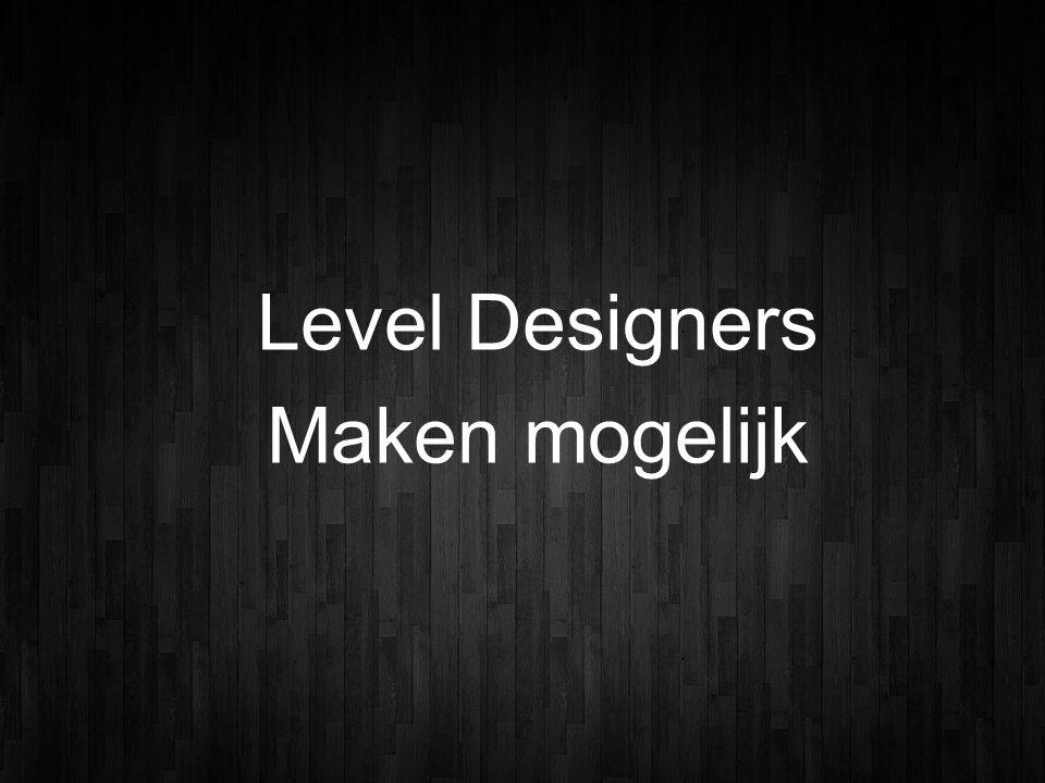 Level Designers Maken mogelijk