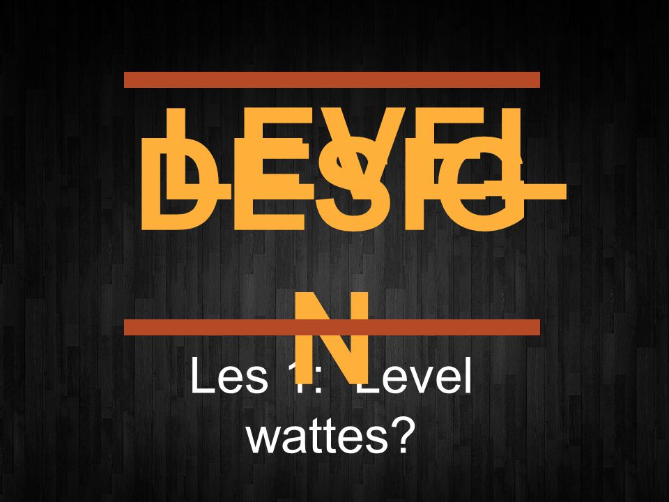 Les 1: Level wattes