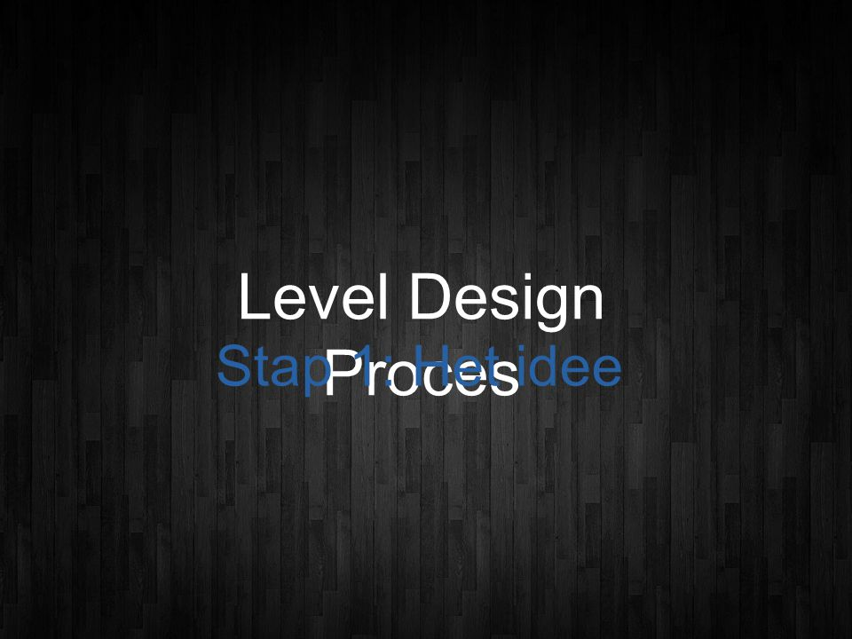Level Design Proces Stap 1: Het idee
