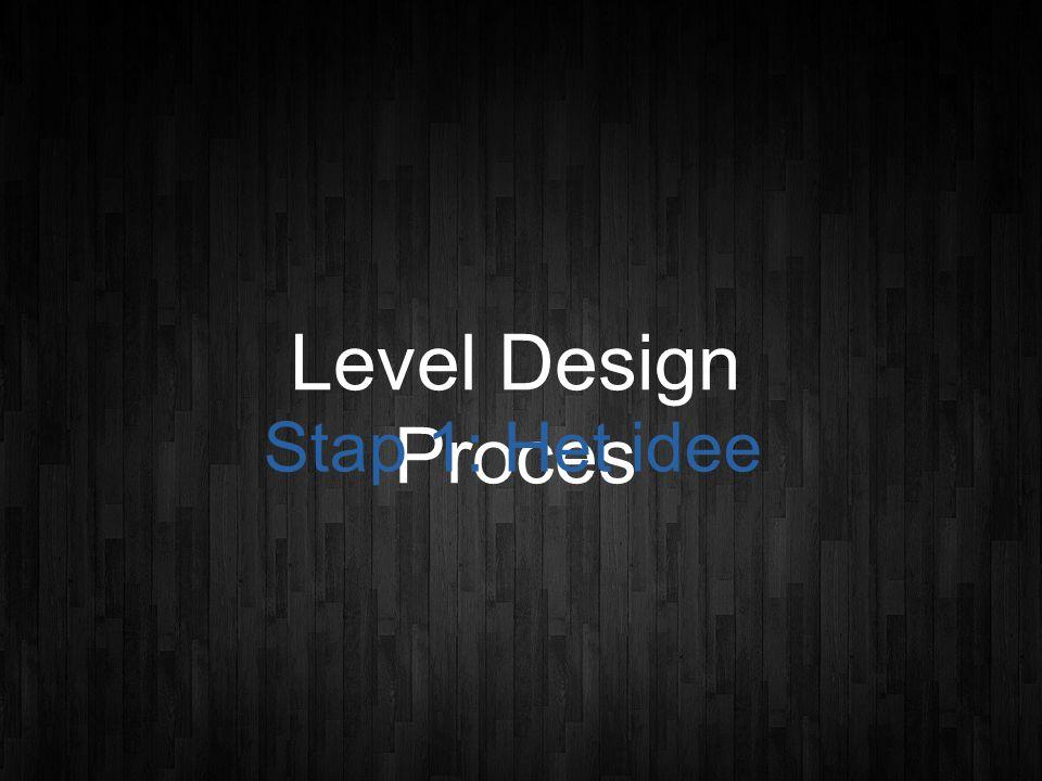 Level Design Proces Stap 1: Het idee