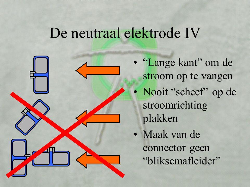 """De neutraal elektrode III •Stroom op de """"lange kant"""" laten """"binnenkomen"""" •Geen spitse punten creëren •Oppervlakte van de elektrode helemaal gebruiken,"""